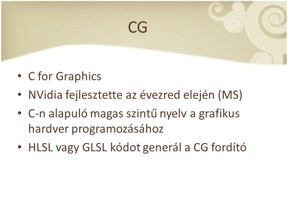 CG C for Graphics NVidia fejlesztette az évezred elején (MS)