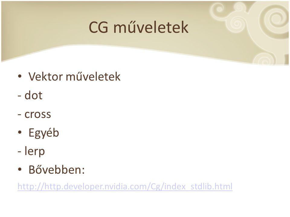 CG műveletek Vektor műveletek - dot - cross Egyéb - lerp Bővebben: