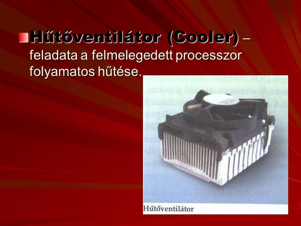 Hűtőventilátor (Cooler) – feladata a felmelegedett processzor folyamatos hűtése.
