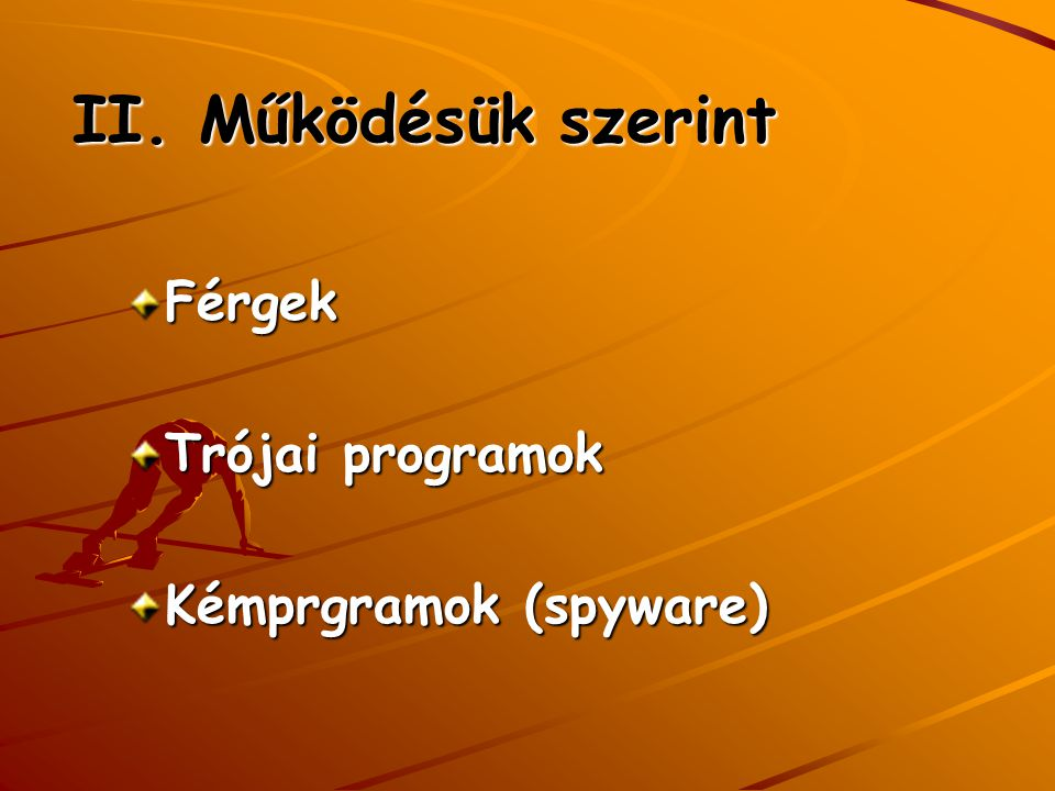 II. Működésük szerint Férgek Trójai programok Kémprgramok (spyware)