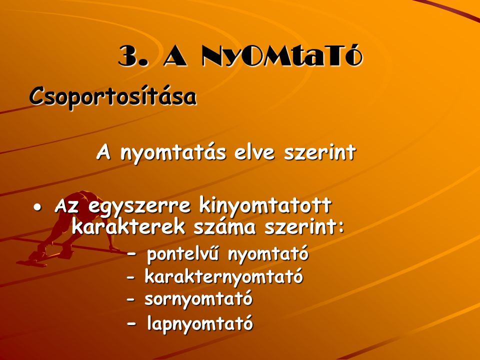 3. A NyOMtaTó ● Az egyszerre kinyomtatott karakterek száma szerint:
