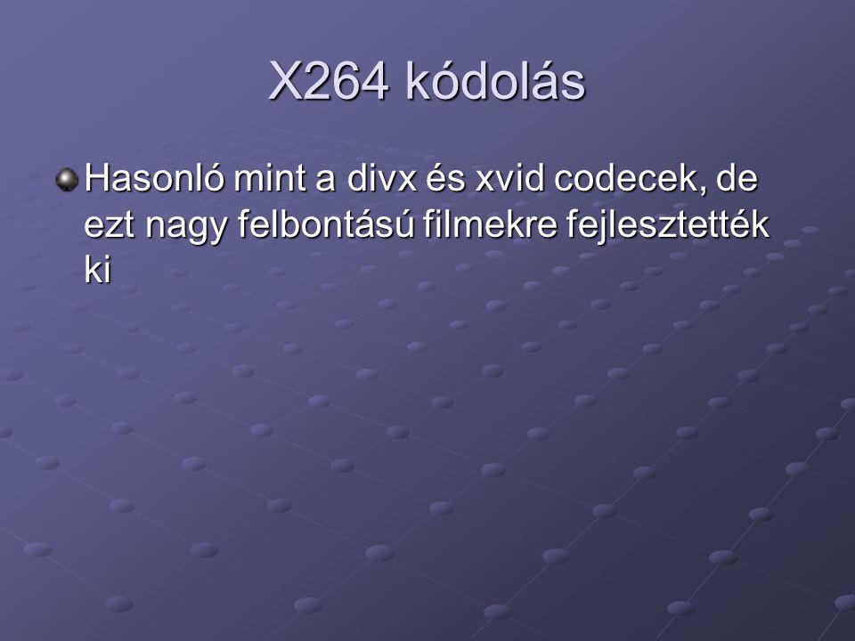 X264 kódolás Hasonló mint a divx és xvid codecek, de ezt nagy felbontású filmekre fejlesztették ki