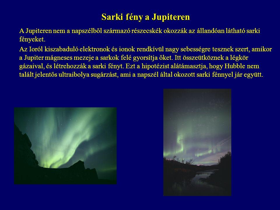 Sarki fény a Jupiteren A Jupiteren nem a napszélből származó részecskék okozzák az állandóan látható sarki fényeket.