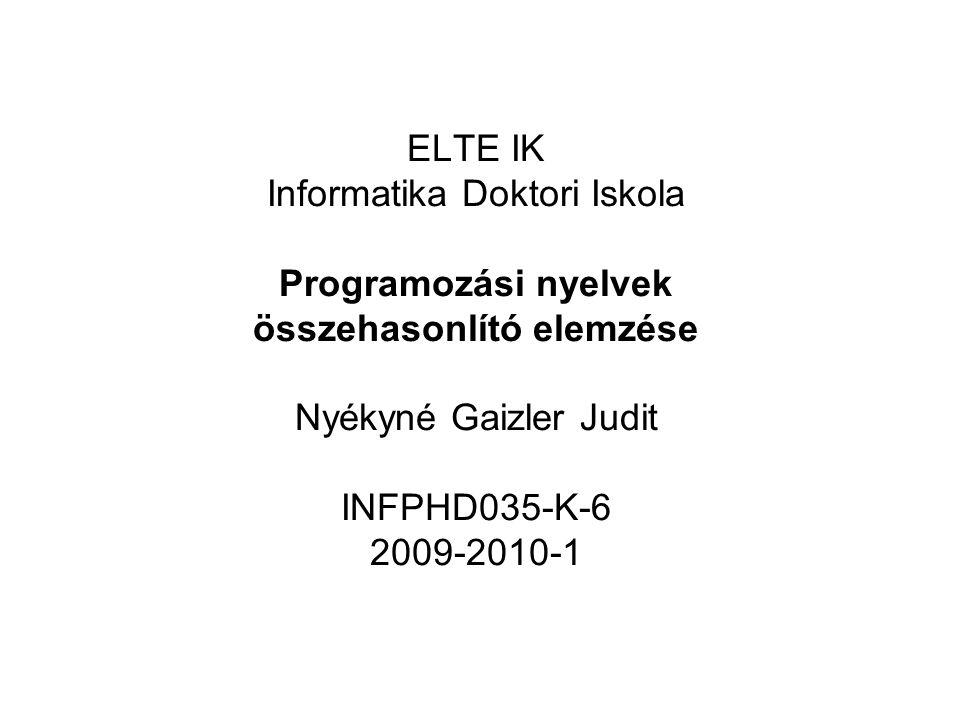 ELTE IK Informatika Doktori Iskola Programozási nyelvek összehasonlító elemzése Nyékyné Gaizler Judit INFPHD035-K-6 2009-2010-1