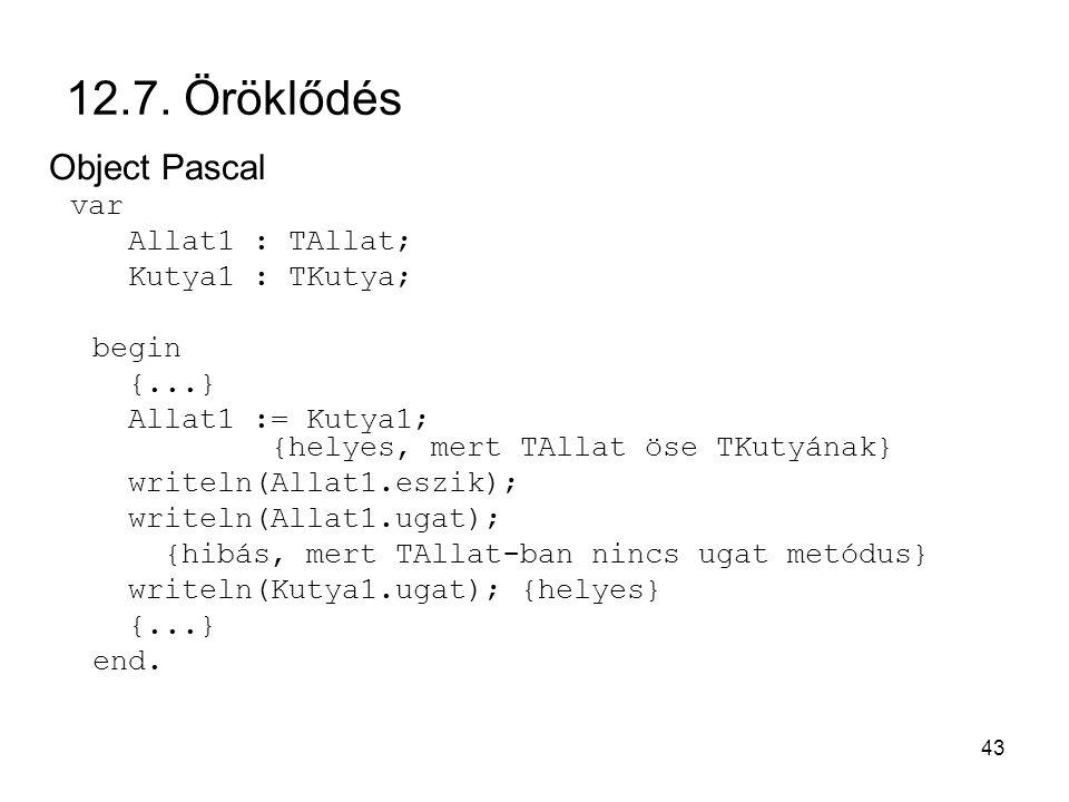 12.7. Öröklődés Object Pascal Allat1 : TAllat; Kutya1 : TKutya; begin