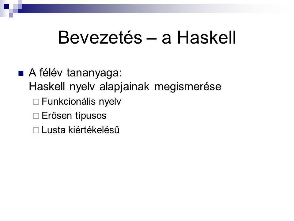 Bevezetés – a Haskell A félév tananyaga: Haskell nyelv alapjainak megismerése. Funkcionális nyelv.
