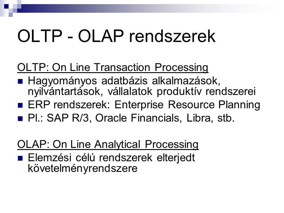OLTP - OLAP rendszerek OLTP: On Line Transaction Processing