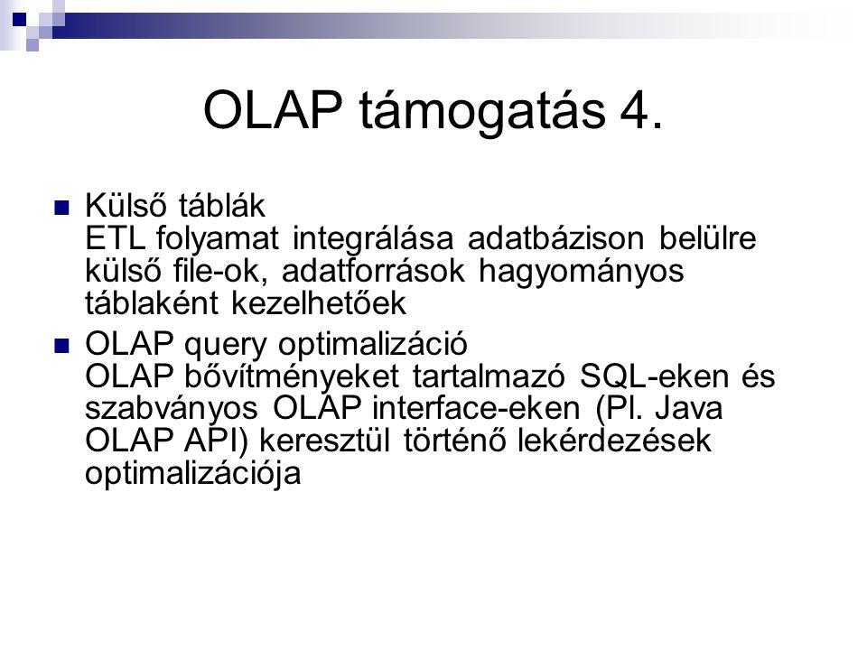 OLAP támogatás 4. Külső táblák ETL folyamat integrálása adatbázison belülre külső file-ok, adatforrások hagyományos táblaként kezelhetőek.