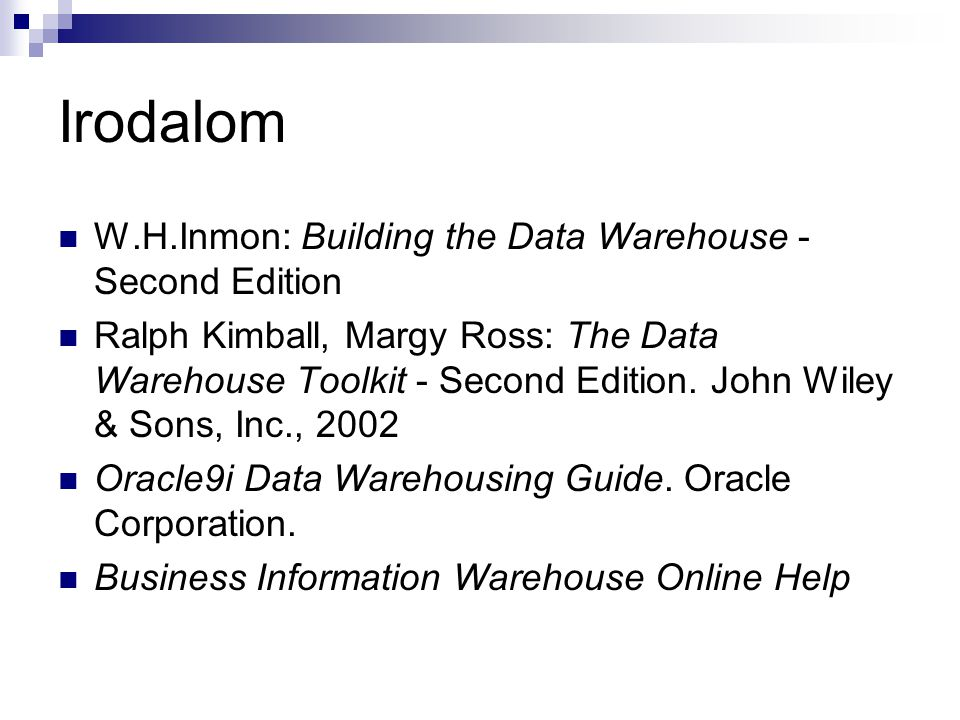 Irodalom W.H.Inmon: Building the Data Warehouse - Second Edition