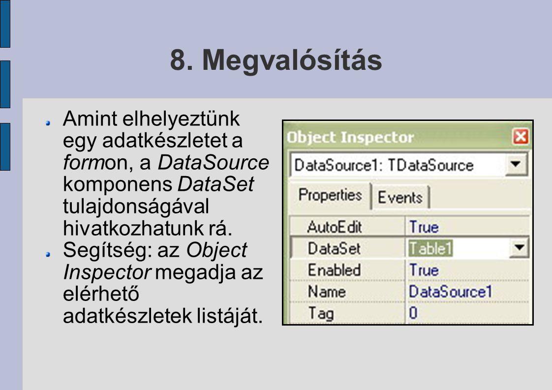 8. Megvalósítás Amint elhelyeztünk egy adatkészletet a formon, a DataSource komponens DataSet tulajdonságával hivatkozhatunk rá.
