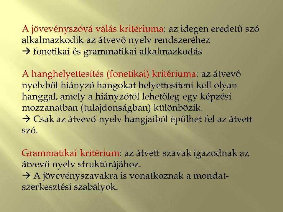 A jövevényszóvá válás kritériuma: az idegen eredetű szó alkalmazkodik az átvevő nyelv rendszeréhez