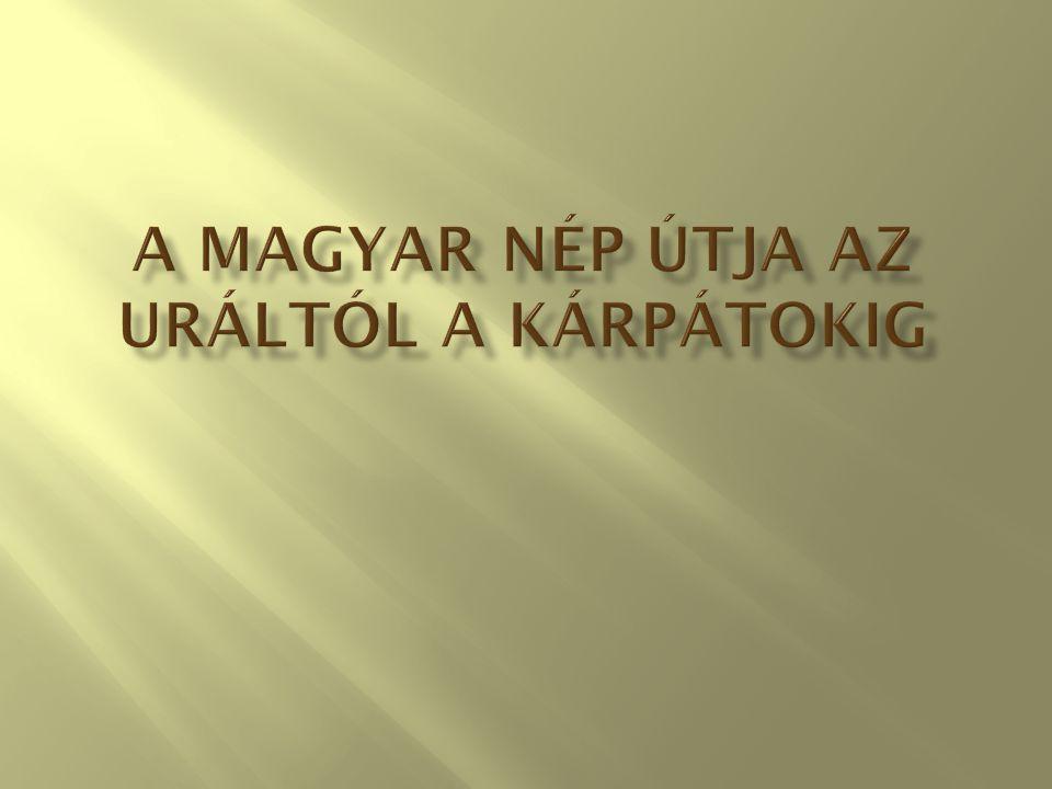 A magyar nép útja az Uráltól a Kárpátokig