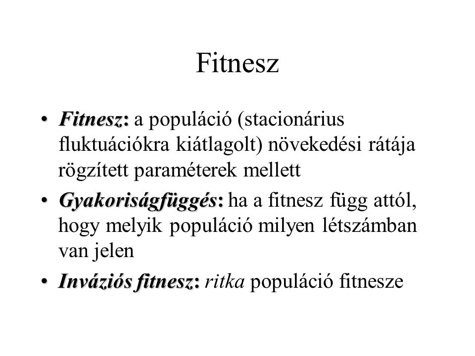Fitnesz Fitnesz: a populáció (stacionárius fluktuációkra kiátlagolt) növekedési rátája rögzített paraméterek mellett.