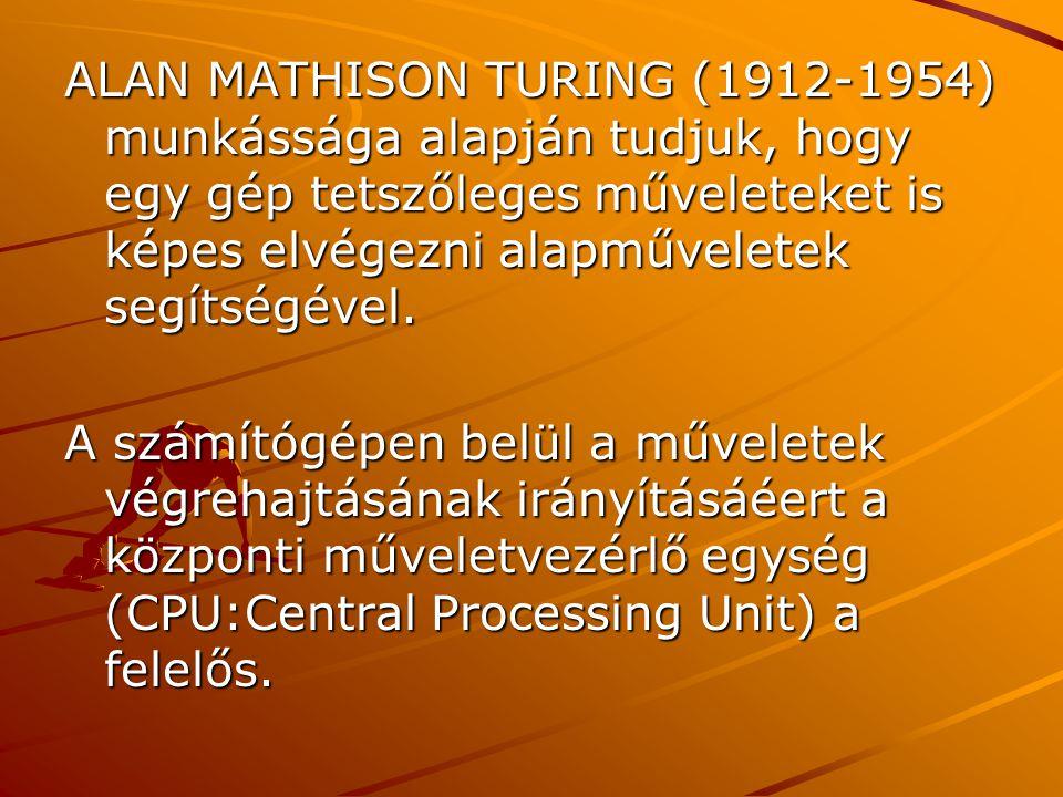ALAN MATHISON TURING (1912-1954) munkássága alapján tudjuk, hogy egy gép tetszőleges műveleteket is képes elvégezni alapműveletek segítségével.