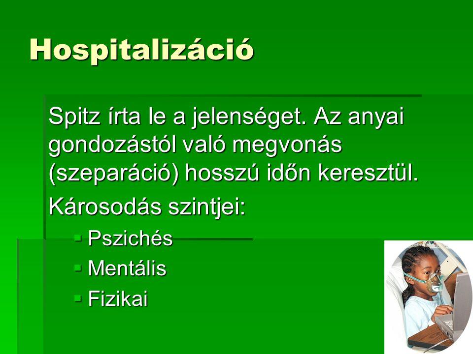Hospitalizáció Spitz írta le a jelenséget. Az anyai gondozástól való megvonás (szeparáció) hosszú időn keresztül.