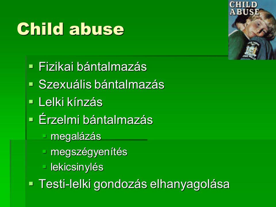 Child abuse Fizikai bántalmazás Szexuális bántalmazás Lelki kínzás