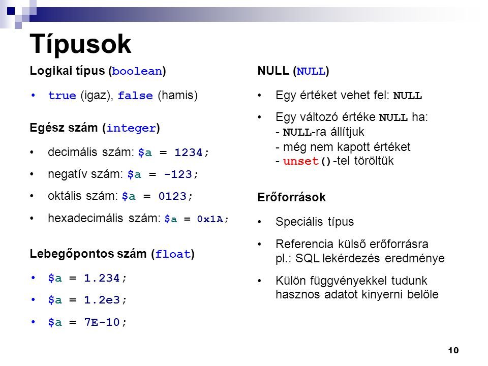 Típusok Logikai típus (boolean) NULL (NULL) true (igaz), false (hamis)
