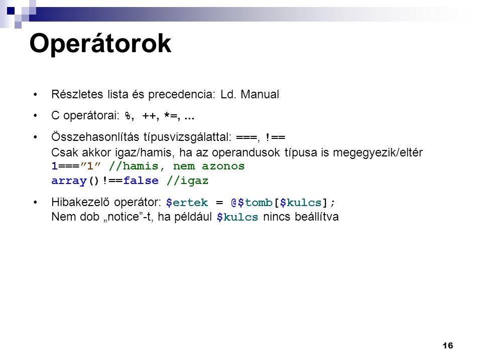 Operátorok Részletes lista és precedencia: Ld. Manual