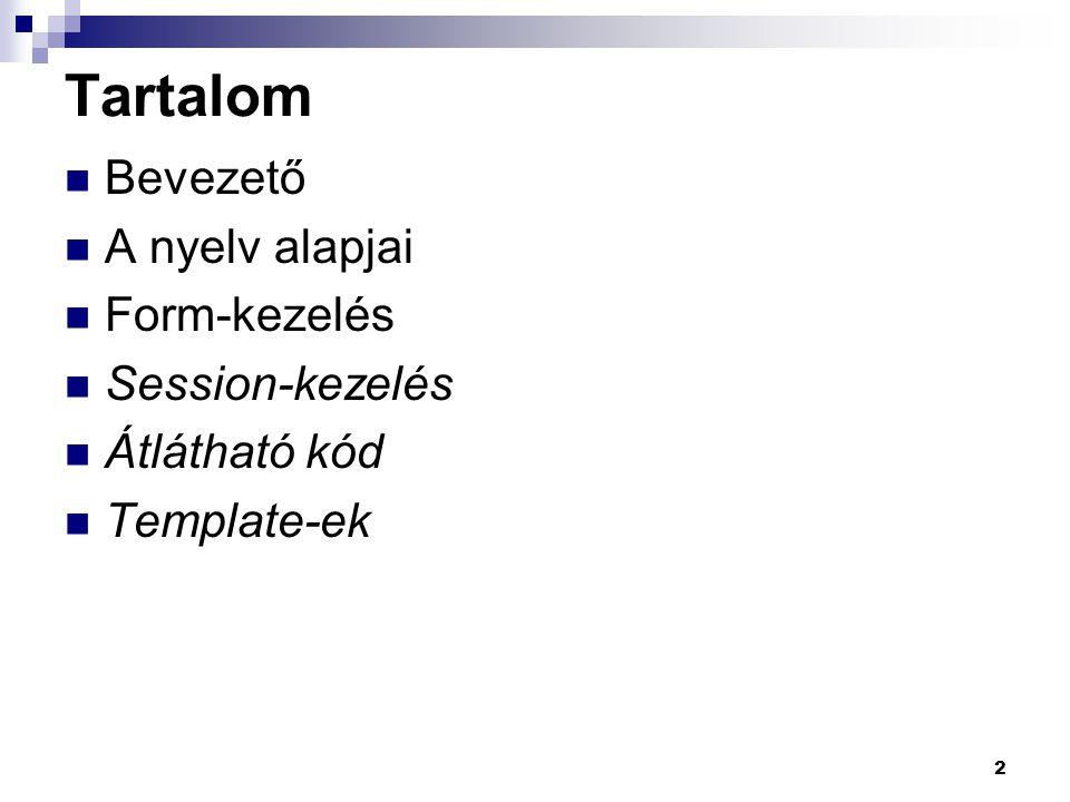 Tartalom Bevezető A nyelv alapjai Form-kezelés Session-kezelés