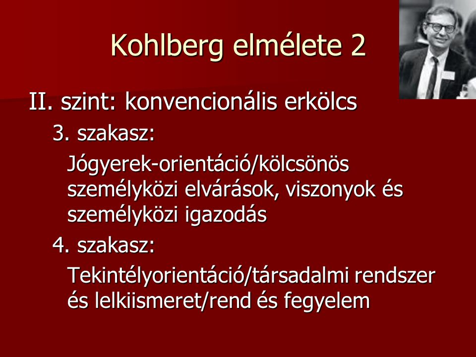 Kohlberg elmélete 2 II. szint: konvencionális erkölcs 3. szakasz: