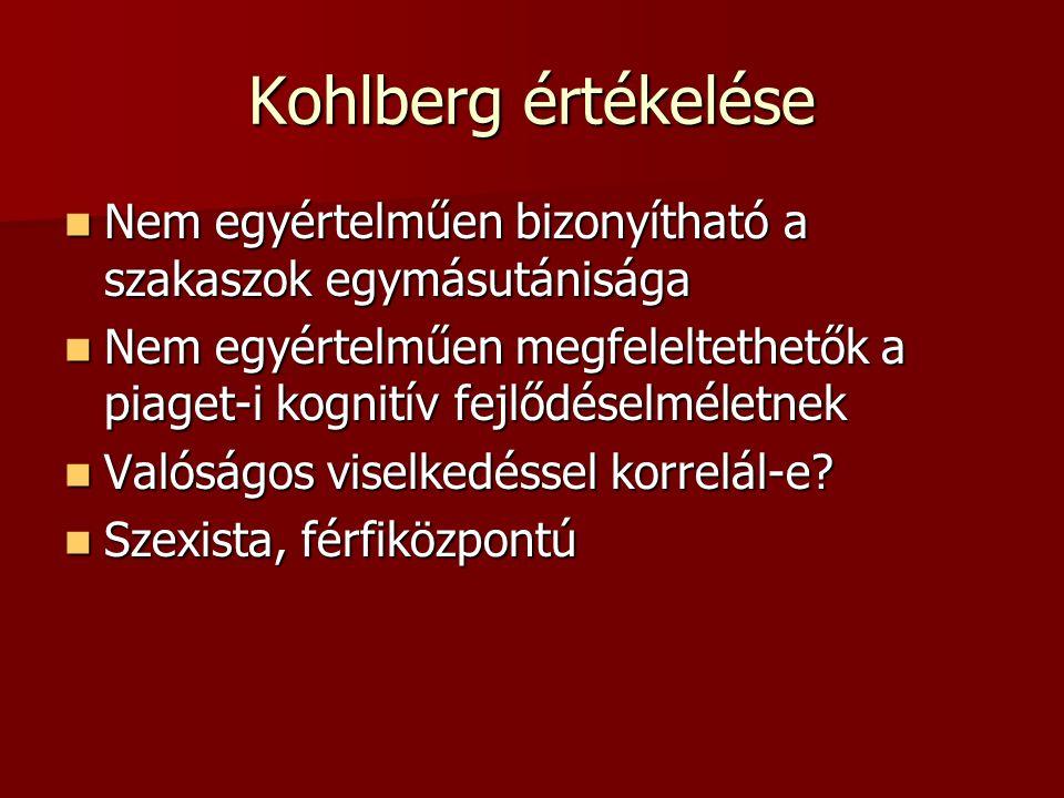 Kohlberg értékelése Nem egyértelműen bizonyítható a szakaszok egymásutánisága.