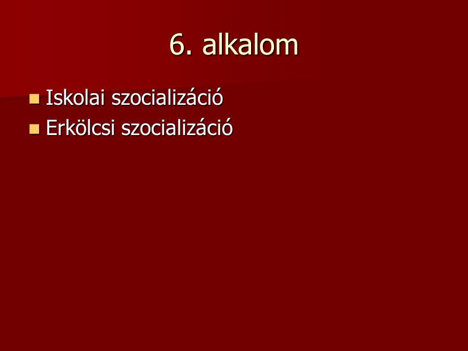 6. alkalom Iskolai szocializáció Erkölcsi szocializáció