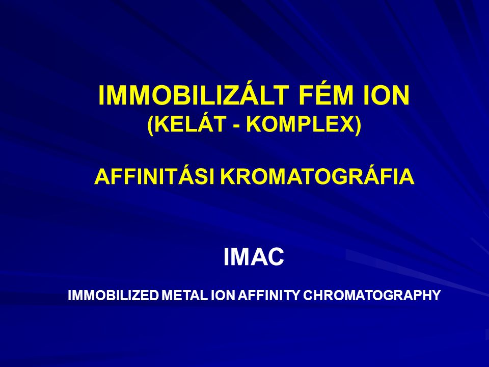 AFFINITÁSI KROMATOGRÁFIA IMMOBILIZED METAL ION AFFINITY CHROMATOGRAPHY