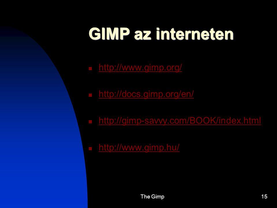 GIMP az interneten http://www.gimp.org/ http://docs.gimp.org/en/