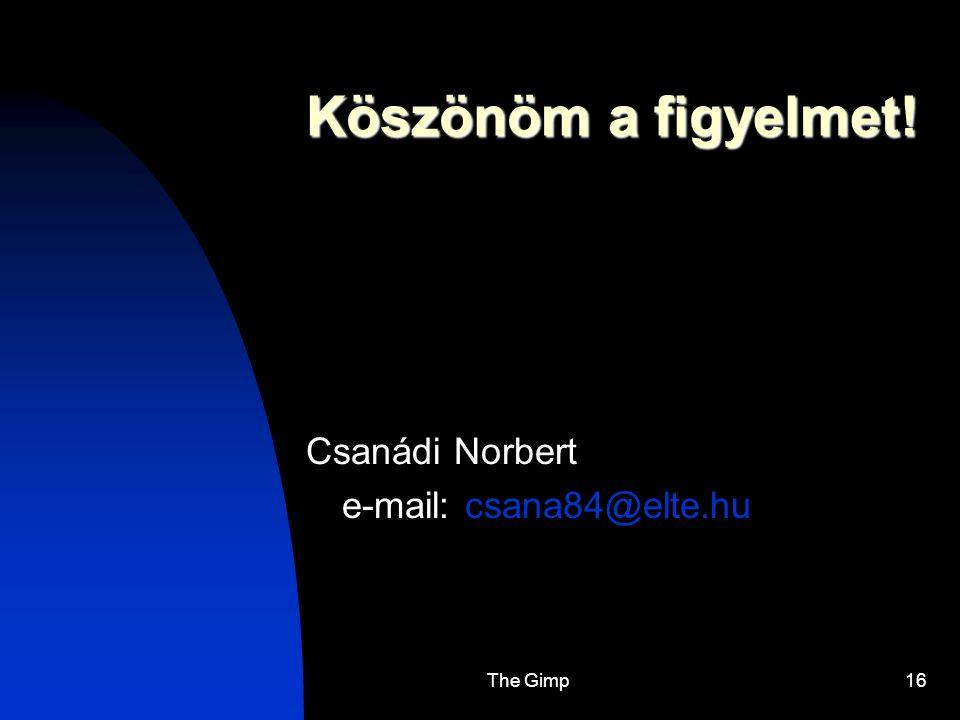 Köszönöm a figyelmet! Csanádi Norbert e-mail: csana84@elte.hu The Gimp