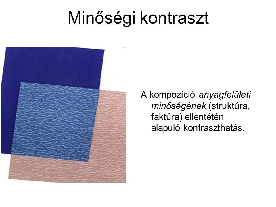 Minőségi kontraszt A kompozíció anyagfelületi minőségének (struktúra, faktúra) ellentétén alapuló kontraszthatás.