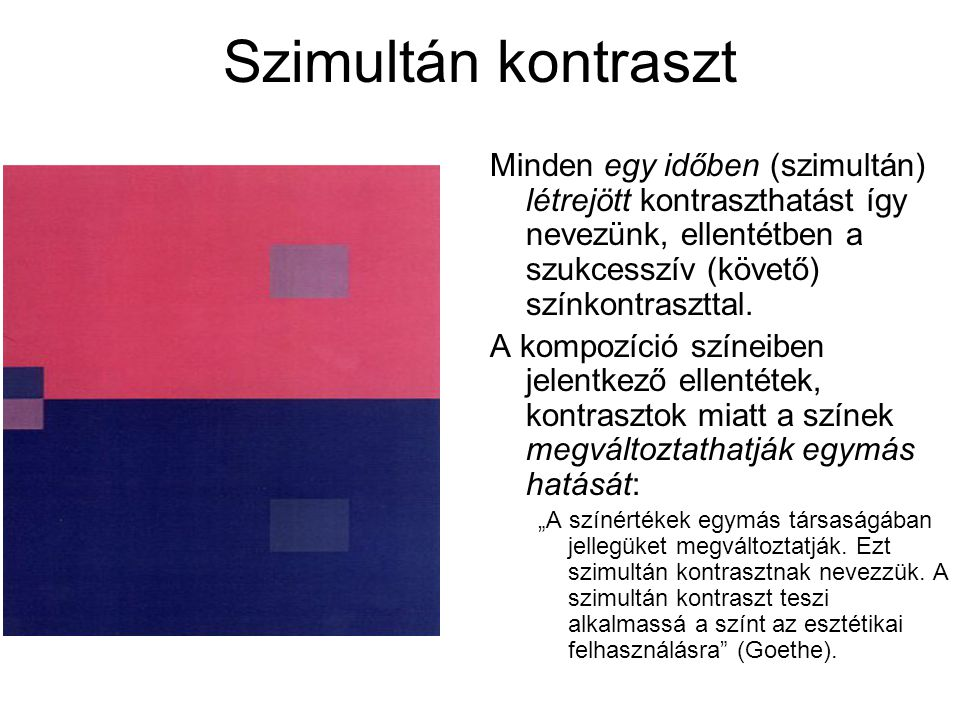 Szimultán kontraszt Minden egy időben (szimultán) létrejött kontraszthatást így nevezünk, ellentétben a szukcesszív (követő) színkontraszttal.