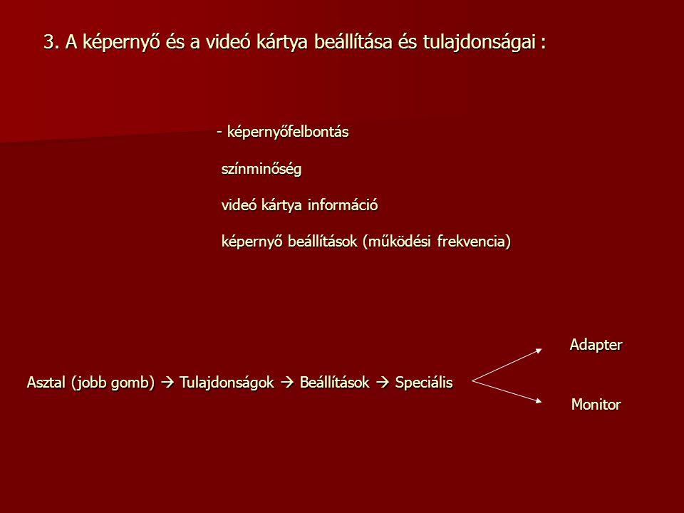3. A képernyő és a videó kártya beállítása és tulajdonságai :