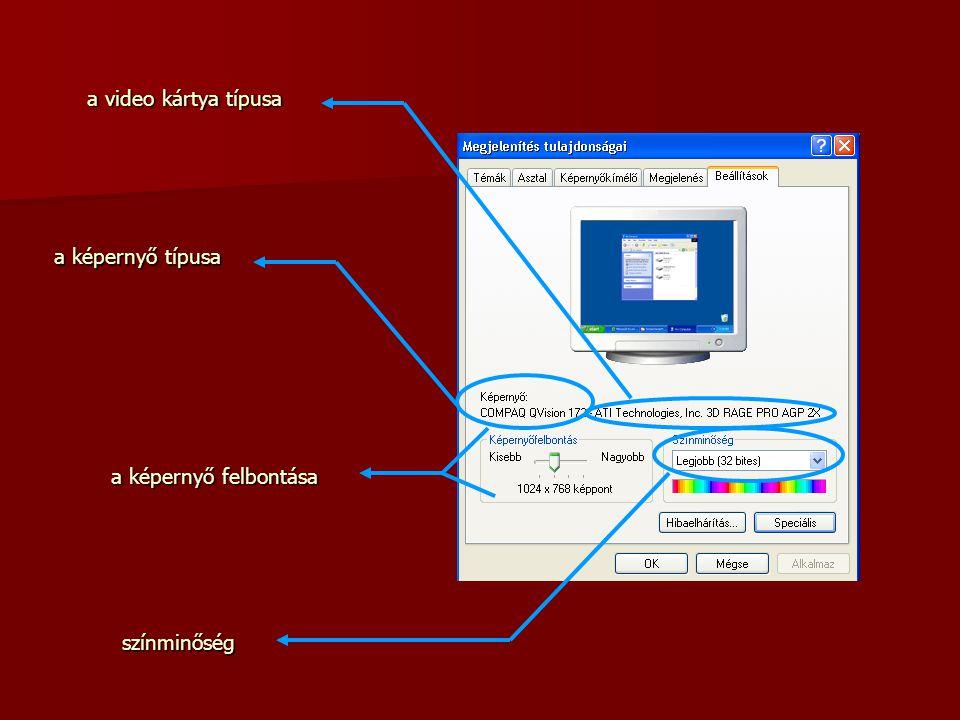 a video kártya típusa a képernyő típusa a képernyő felbontása színminőség