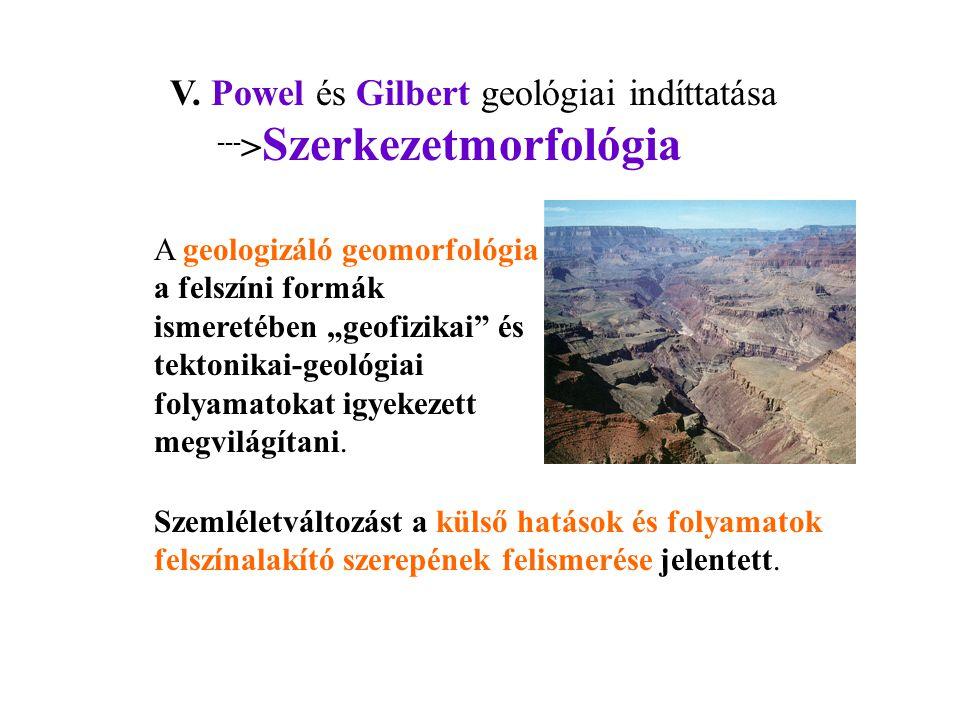 V. Powel és Gilbert geológiai indíttatása --->Szerkezetmorfológia
