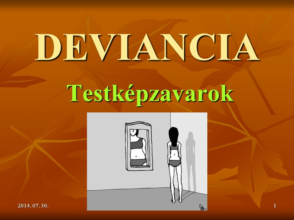 DEVIANCIA Testképzavarok 2017.04.04. Lilienberg Julianna