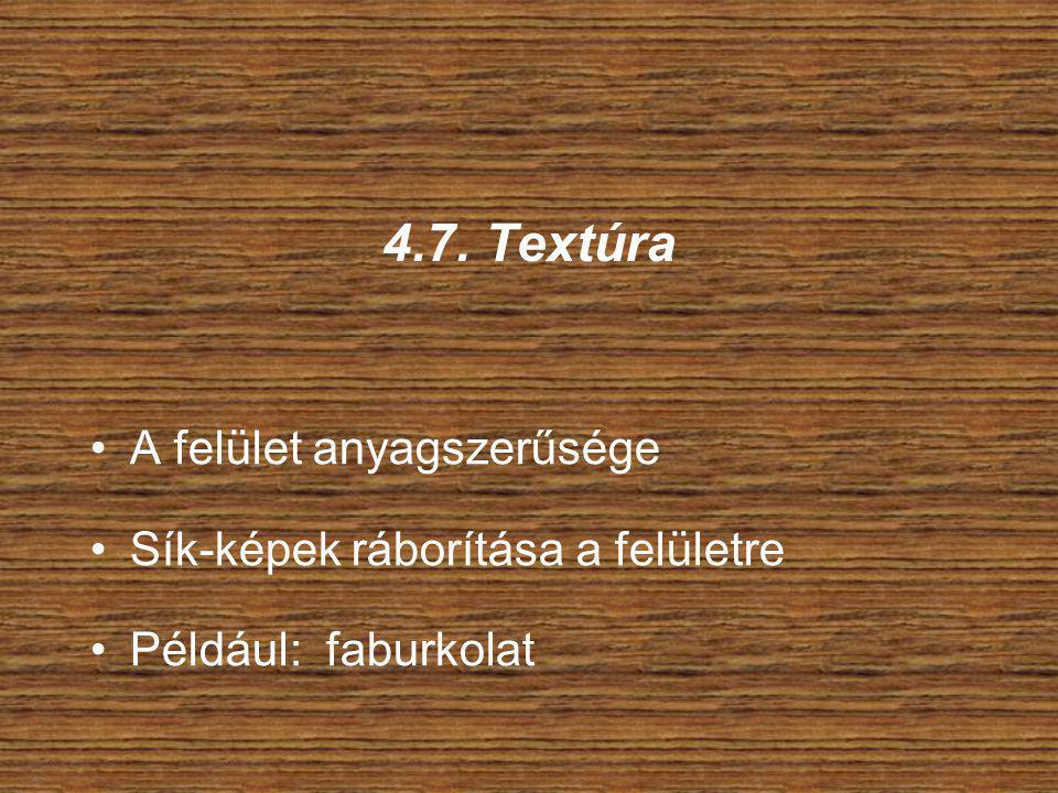 4.7. Textúra A felület anyagszerűsége Sík-képek ráborítása a felületre