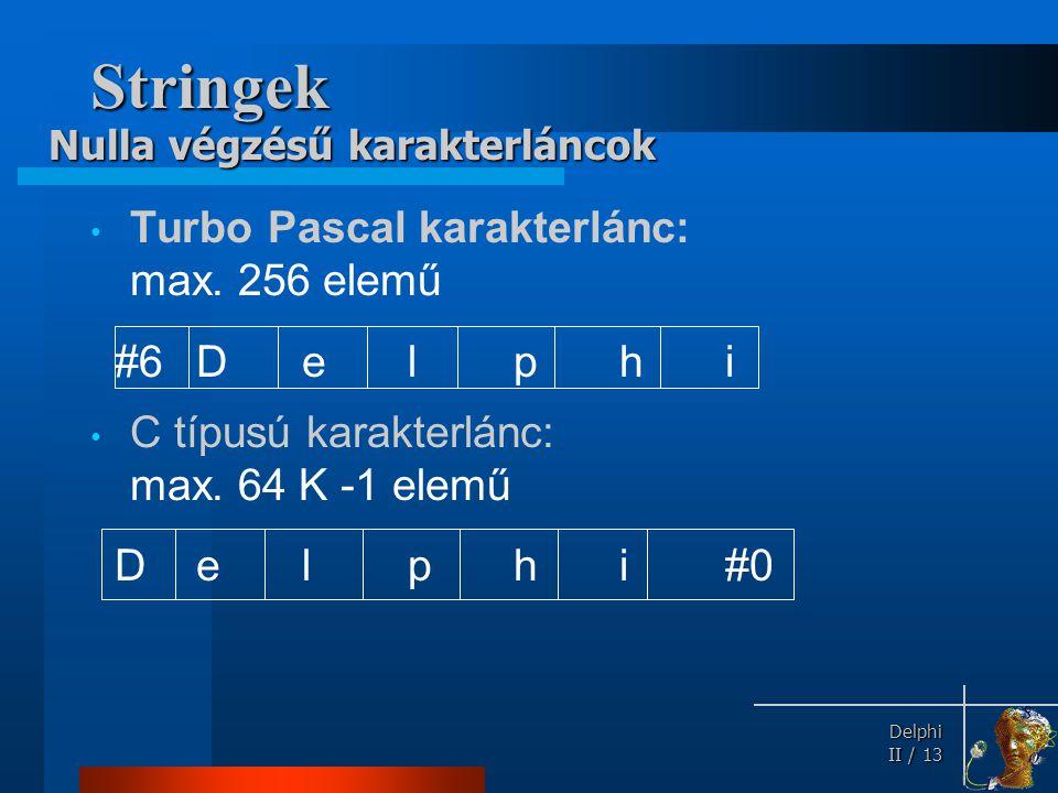 Stringek Turbo Pascal karakterlánc: max. 256 elemű #6 D e l p h i