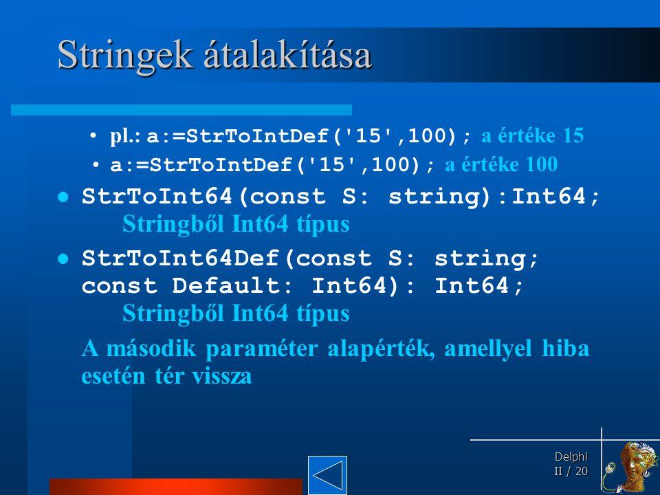 Stringek átalakítása pl.: a:=StrToIntDef( 15 ,100); a értéke 15. a:=StrToIntDef( 15 ,100); a értéke 100.