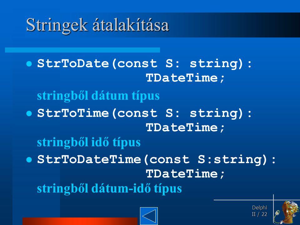 Stringek átalakítása StrToDate(const S: string): TDateTime;