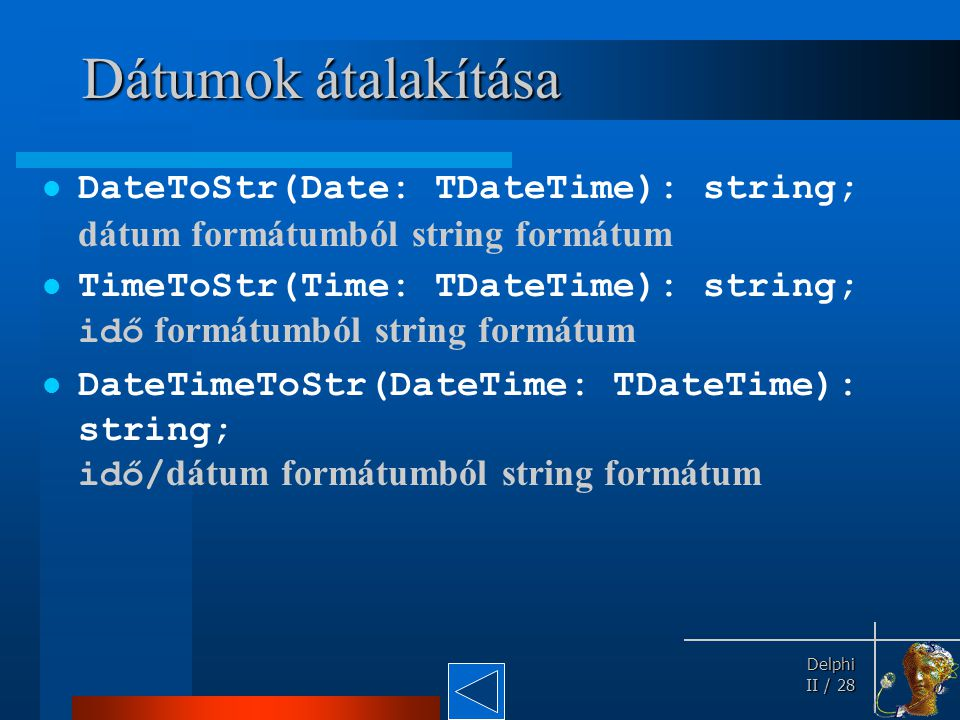 Dátumok átalakítása DateToStr(Date: TDateTime): string; dátum formátumból string formátum.
