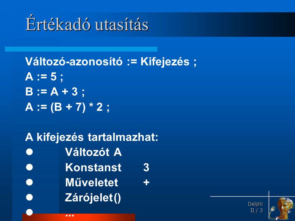 Értékadó utasítás Változó-azonosító := Kifejezés ; A := 5 ;