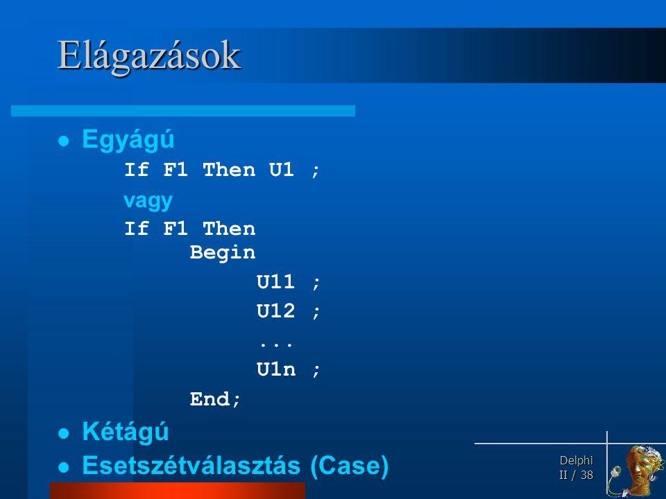 Elágazások Egyágú Kétágú Esetszétválasztás (Case) If F1 Then U1 ; vagy