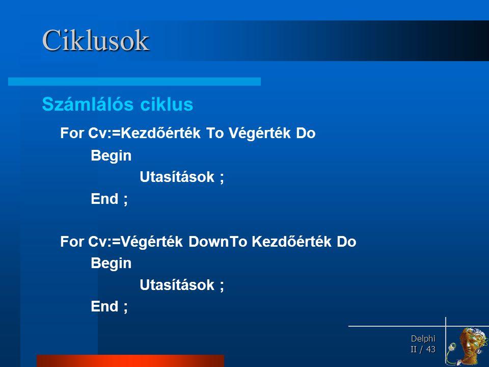 Ciklusok Számlálós ciklus For Cv:=Kezdőérték To Végérték Do Begin