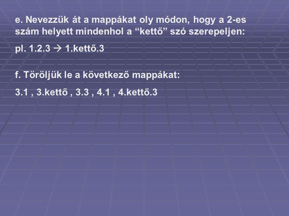 e. Nevezzük át a mappákat oly módon, hogy a 2-es szám helyett mindenhol a kettő szó szerepeljen: