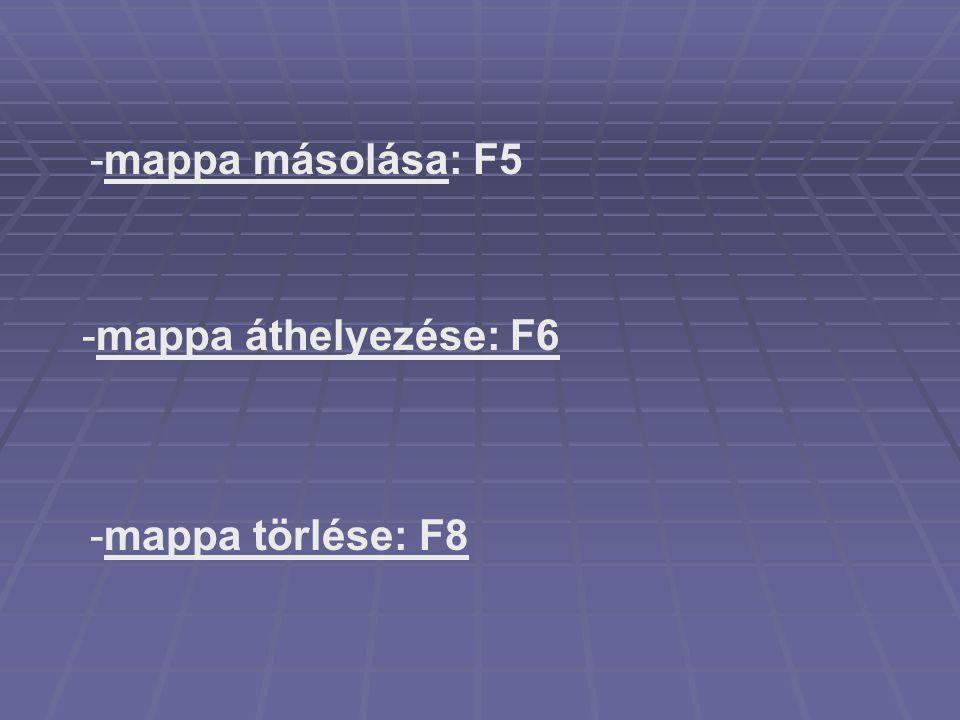 mappa másolása: F5 mappa áthelyezése: F6 mappa törlése: F8
