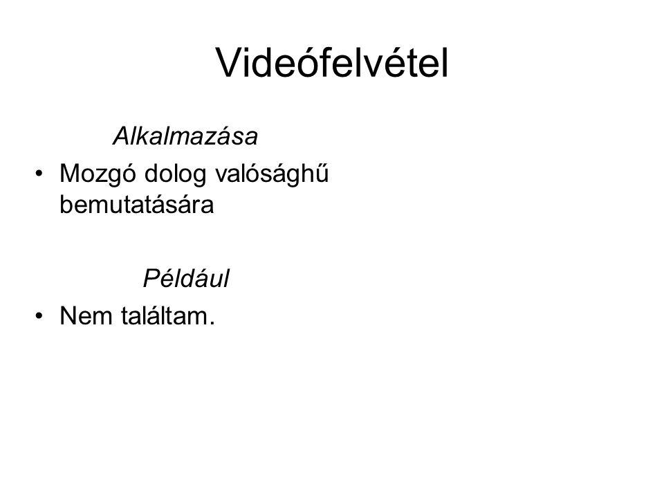 Videófelvétel Alkalmazása Mozgó dolog valósághű bemutatására Például