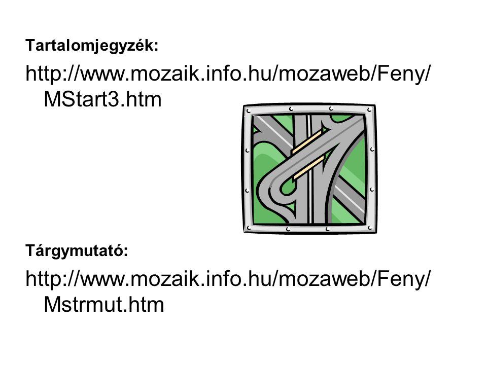 Tartalomjegyzék: http://www.mozaik.info.hu/mozaweb/Feny/MStart3.htm. Tárgymutató: http://www.mozaik.info.hu/mozaweb/Feny/Mstrmut.htm.