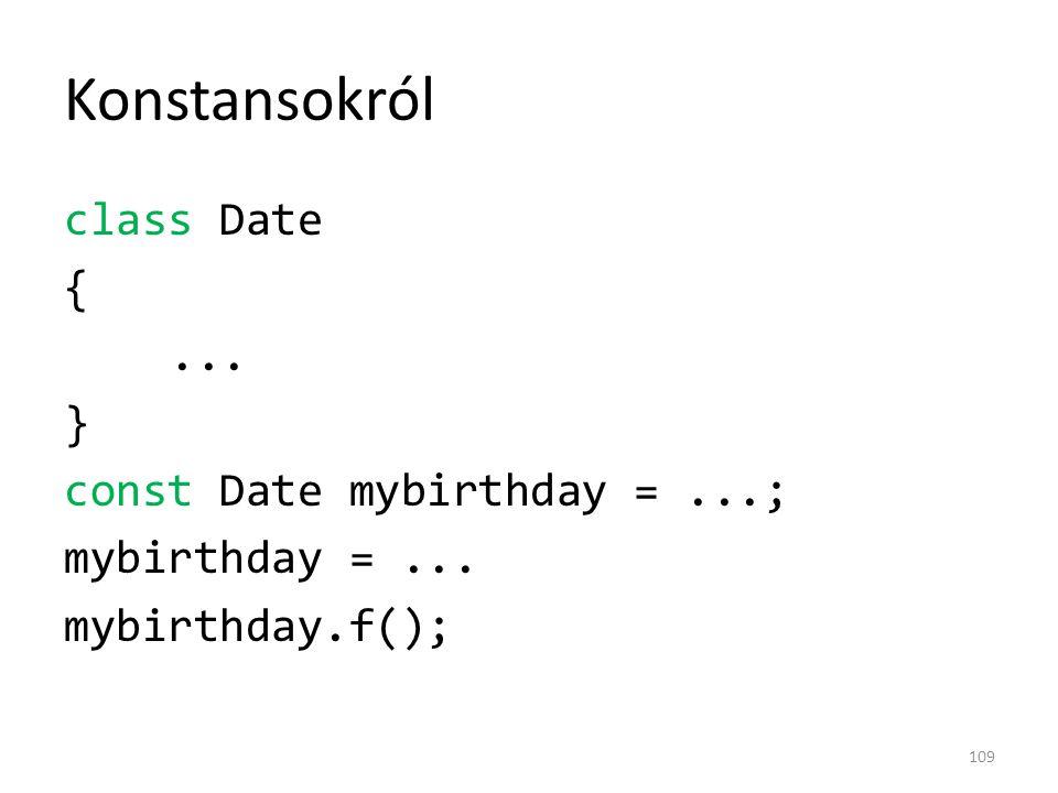 Konstansokról class Date { ... } const Date mybirthday = ...; mybirthday = ... mybirthday.f();