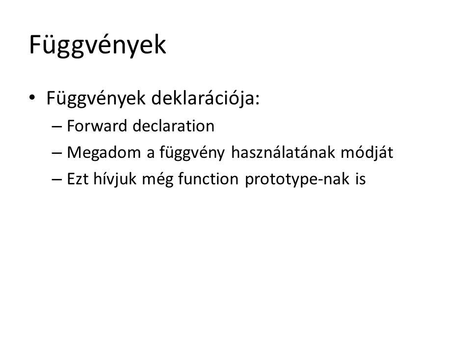 Függvények Függvények deklarációja: Forward declaration
