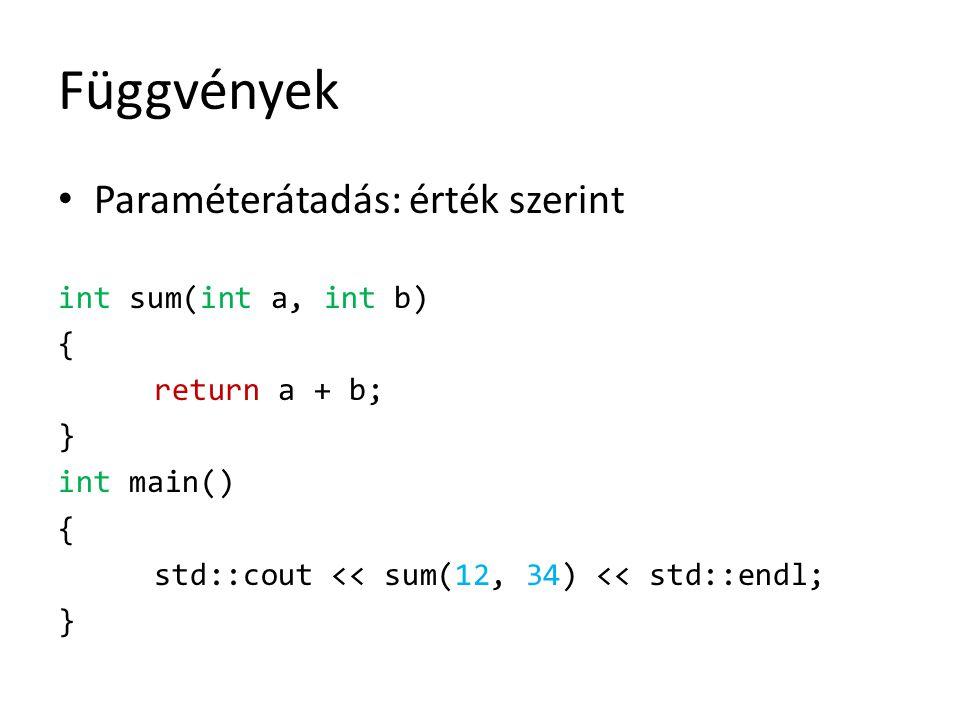 Függvények Paraméterátadás: érték szerint int sum(int a, int b) {